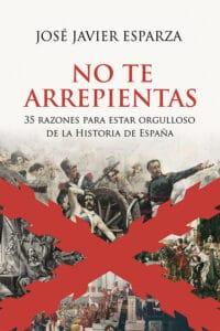 No te arrepientas. 35 razones para estar orgulloso de la Historia de España